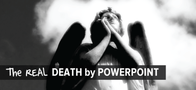 The REAL Death by PowerPoint