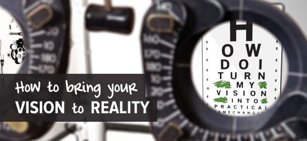 How to Bring Your Vision to Reality