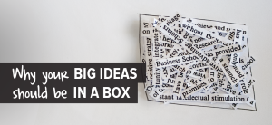 Why your big ideas should be in a box_ BLOG POST IMAGE-01
